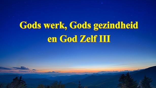 Gods werk, Gods gezindheid en God Zelf III